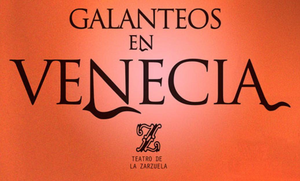 zarzuela, teatro, galanteos, venecia, cultura, planes, ocio, teatro, madrid